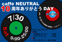 7/30 caffe NEUTRAL10周年ありがとうDAY